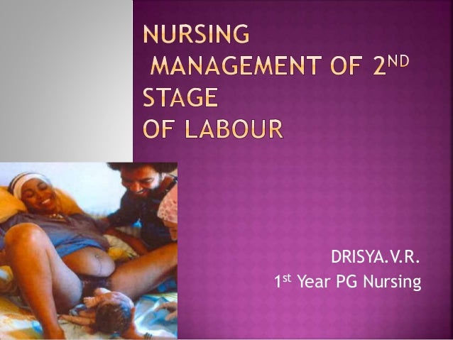NURSING MANAGEMENT OF SECOND STAGE OF LABOUR