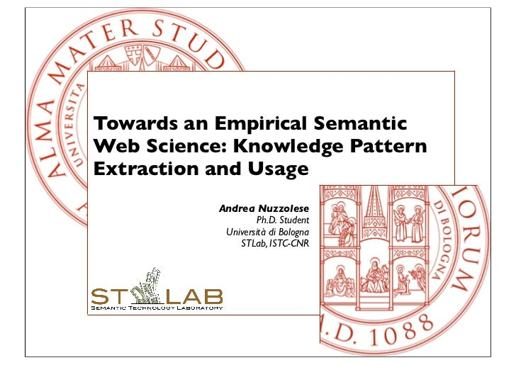 Towards an Empirical SemanticWeb Science: Knowledge PatternExtraction and Usage           Andrea Nuzzolese                ...