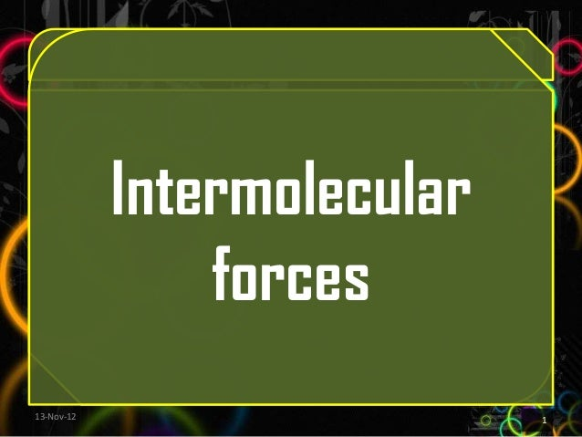 Intermolecular                forces13-Nov-12                    1