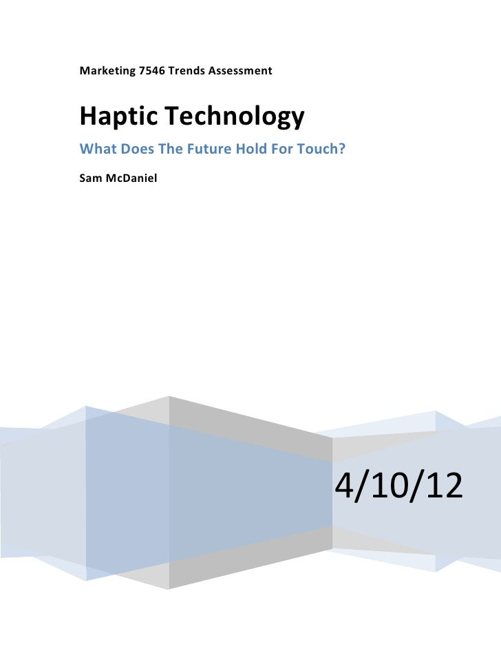 Marketing 7546 Trends AssessmentHaptic TechnologyWhat Does The Future Hold For Touch?Sam McDaniel                         ...
