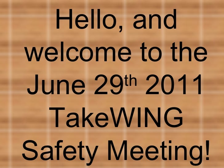 Hello, and welcome to the June 29 th  2011 TakeWING Safety Meeting!