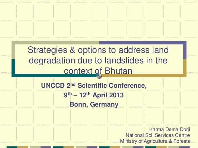 Strategies & options to address landdegradation due to landslides in the         context of Bhutan   UNCCD 2nd Scientific ...