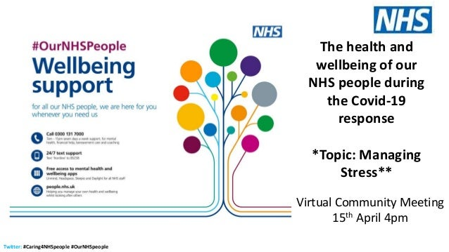 Twitter: #Caring4NHSpeople #OurNHSpeople The health and wellbeing of our NHS people during the Covid-19 response *Topic: M...
