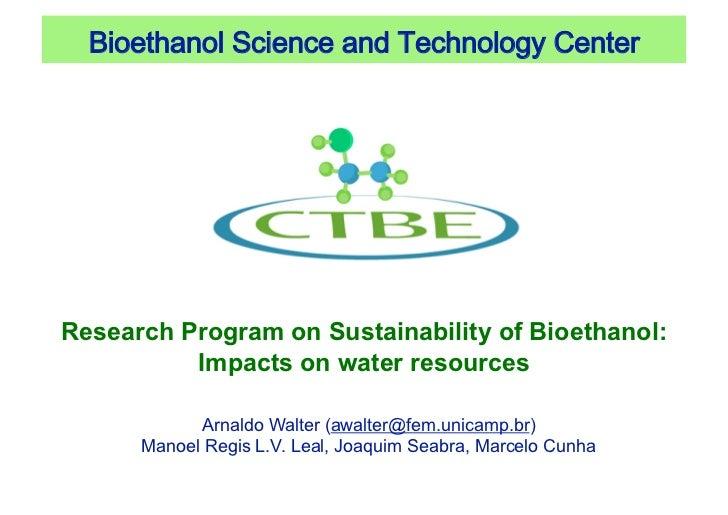 BioethanolScienceandTechnologyCenterResearch Program on Sustainability of Bioethanol:          Impacts on water resou...