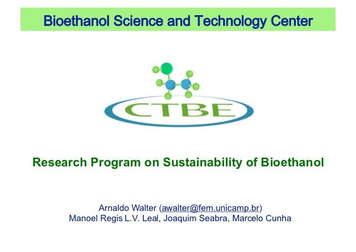 BioethanolScienceandTechnologyCenterResearch Program on Sustainability of Bioethanol            Arnaldo Walter (awalt...