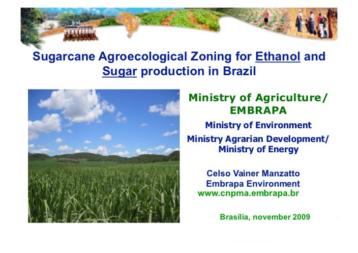 Sugarcane Agroecological Zoning for Ethanol and          Sugar production in Brazil                        Ministry of Agr...
