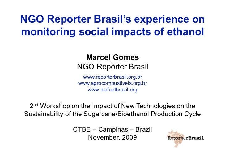 NGO Reporter Brasil's experience onmonitoring social impacts of ethanol                   Marcel Gomes                 NGO...