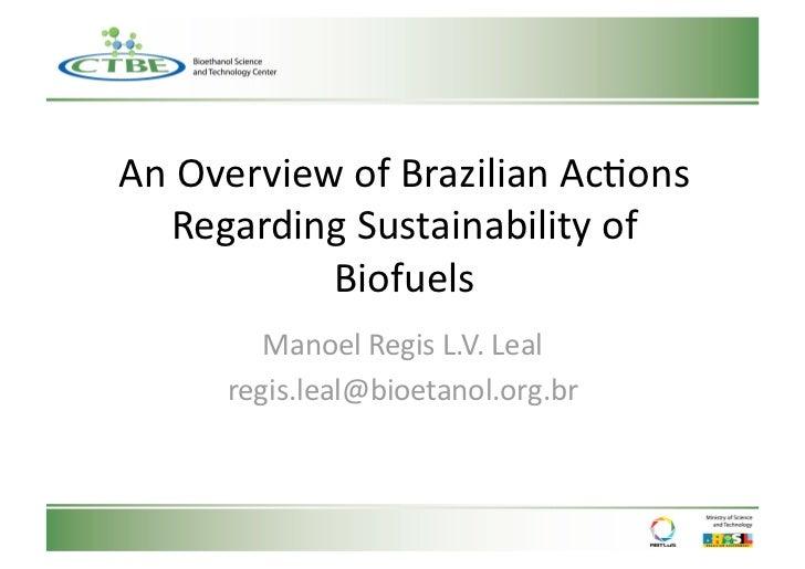 AnOverviewofBrazilianAc1ons  RegardingSustainabilityof           Biofuels        ManoelRegisL.V.Leal     regi...