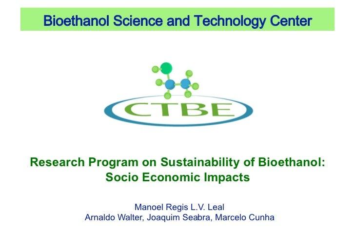 BioethanolScienceandTechnologyCenterResearch Program on Sustainability of Bioethanol:            Socio Economic Impac...