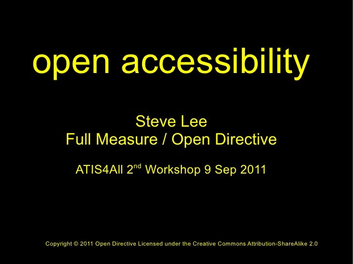 open accessibility               Steve Lee      Full Measure / Open Directive          ATIS4All 2nd Workshop 9 Sep 2011Cop...