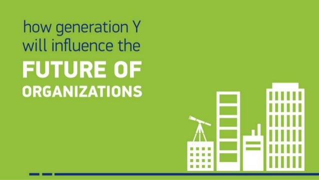 How Generation Y will influence the Future of Organizations