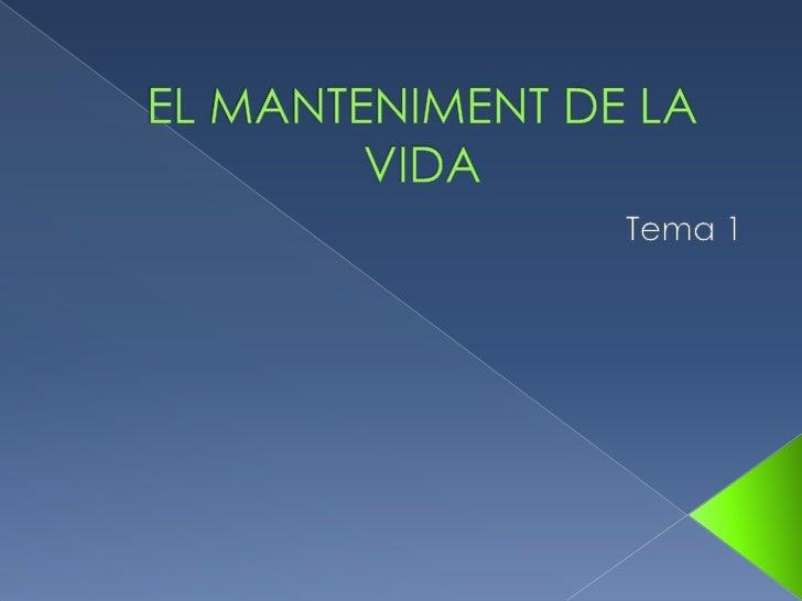 EL MANTENIMENT DE LA VIDA<br />Tema 1<br />