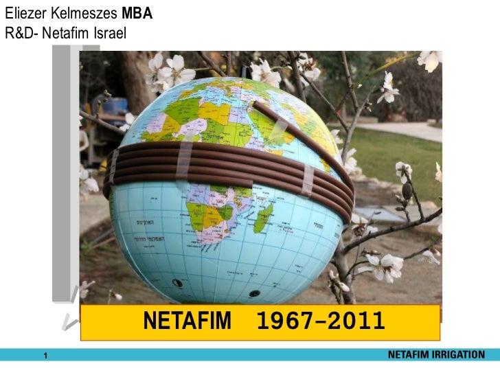 Eliezer Kelmeszes MBAR&D- Netafim Israel                   NETAFIM 1967-2011     1