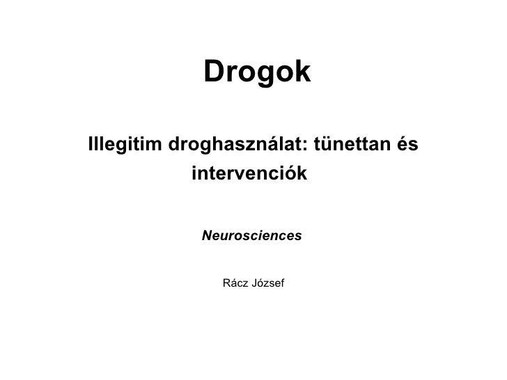 Drogok Illegitim droghasználat: tünettan és intervenciók   Neurosciences   Rácz József