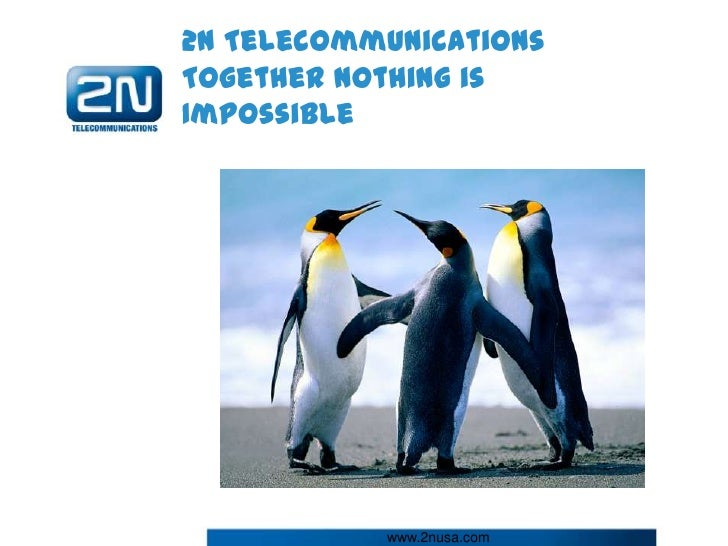 2N TelecommunicationsTogether Nothing isImpossible           www.2nusa.com