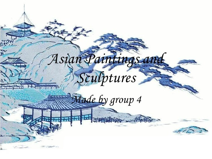 Asian Paintings and Sculptures Made by group 4