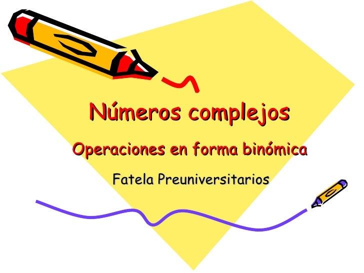Números complejos Operaciones en forma binómica Fatela Preuniversitarios