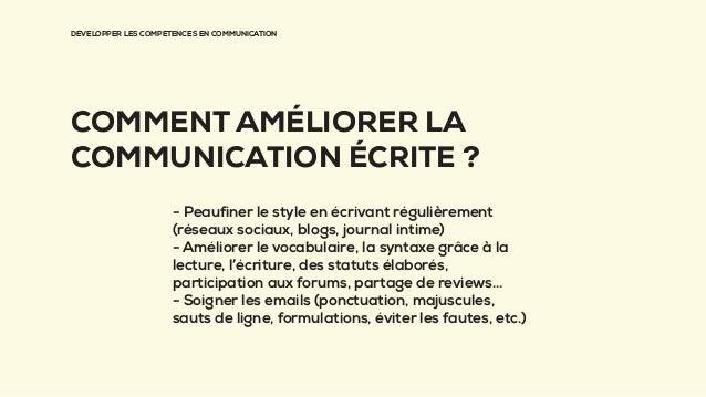 DÉVELOPPER LES COMPÉTENCES EN COMMUNICATION COMMENT AMÉLIORER LA COMMUNICATION ÉCRITE ? - Peaufiner le style en écrivant r...