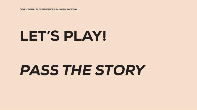 DÉVELOPPER LES COMPÉTENCES EN COMMUNICATION LET'S PLAY! PASS THE STORY