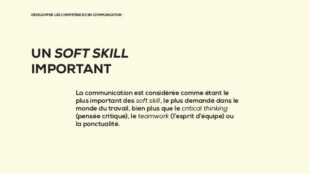 DÉVELOPPER LES COMPÉTENCES EN COMMUNICATION UN SOFT SKILL IMPORTANT La communication est considérée comme étant le plus im...