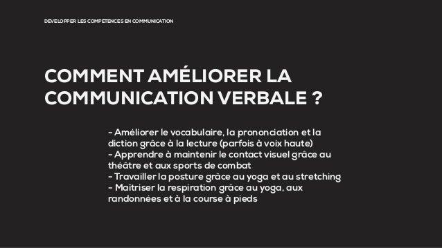 DÉVELOPPER LES COMPÉTENCES EN COMMUNICATION COMMENT AMÉLIORER LA COMMUNICATION VERBALE ? - Améliorer le vocabulaire, la pr...