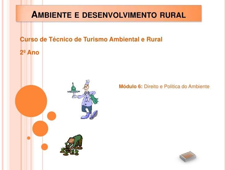 AMBIENTE E DESENVOLVIMENTO RURALCurso de Técnico de Turismo Ambiental e Rural2º Ano                               Módulo 6...