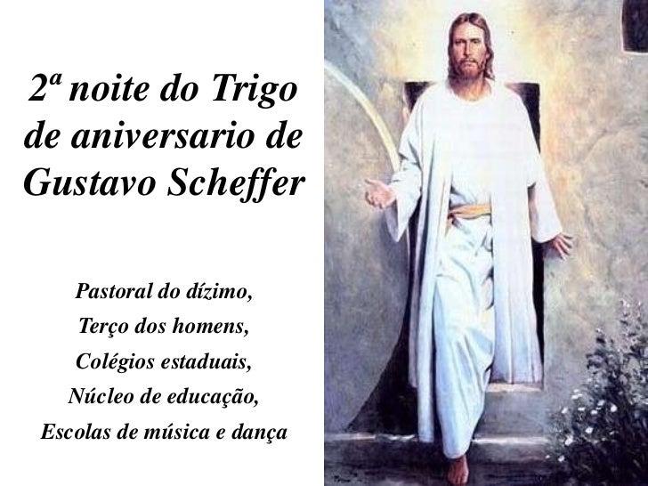 2ª noite do Trigode aniversario deGustavo Scheffer    Pastoral do dízimo,    Terço dos homens,    Colégios estaduais,   Nú...