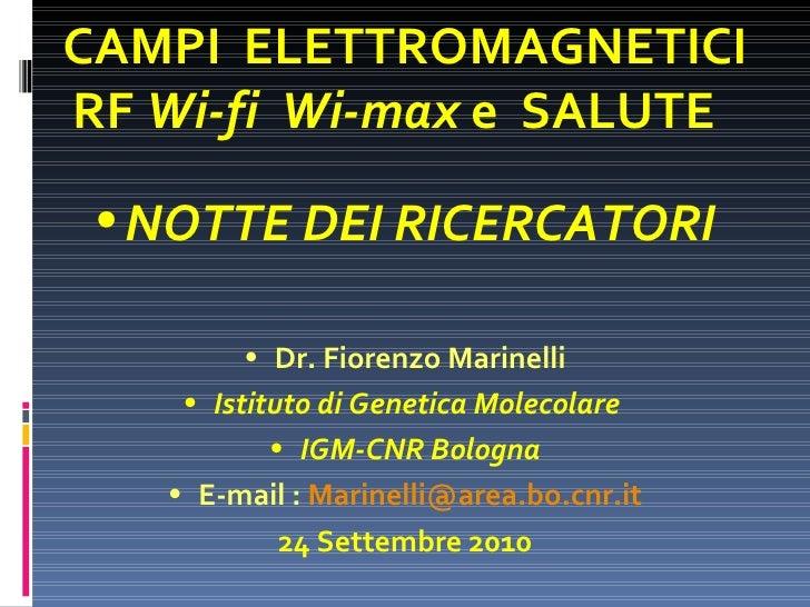 CAMPI  ELETTROMAGNETICI RF  Wi-fi  Wi-max  e  SALUTE  <ul><li>NOTTE DEI RICERCATORI </li></ul><ul><li>Dr. Fiorenzo Marinel...