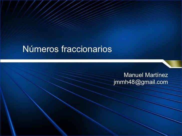Números fraccionarios Manuel Martínez [email_address]