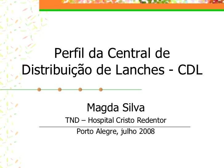 Perfil da Central de Distribuição de Lanches - CDL Magda Silva TND – Hospital Cristo Redentor Porto Alegre, julho 2008