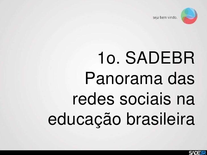 1o. SADEBRPanorama das redessociaisnaeducaçãobrasileiraGlauson Mendes@glausonmm<br />