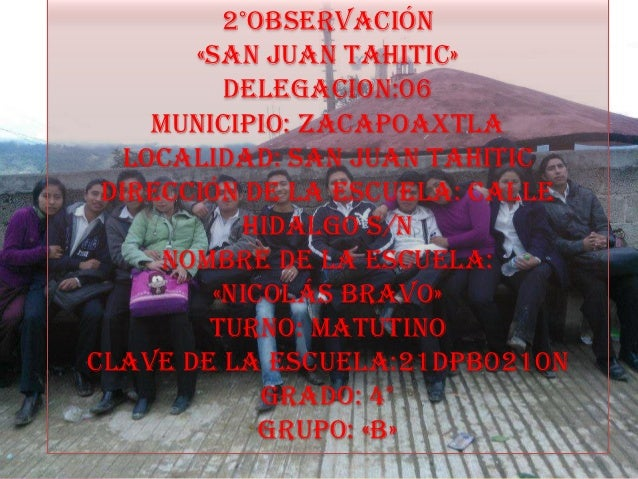 2°observación        «san juan Tahitic»          Delegacion:06     Municipio: Zacapoaxtla   Localidad: san juan Tahitic Di...