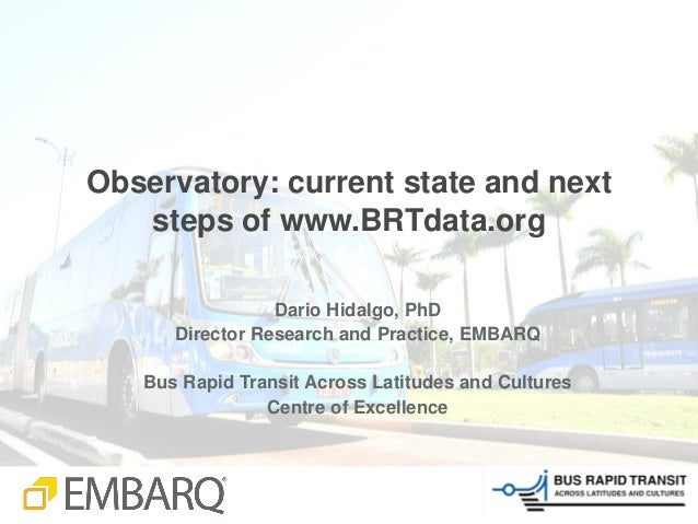 Observatory: current state and next   steps of www.BRTdata.org                 Dario Hidalgo, PhD      Director Research a...