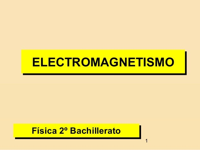 1 ELECTROMAGNETISMOELECTROMAGNETISMO Física 2º BachilleratoFísica 2º Bachillerato