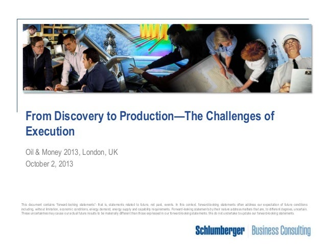 From Discovery to Production—The Challenges of Execution Oil & Money 2013, London, UK October 2, 2013  This document conta...