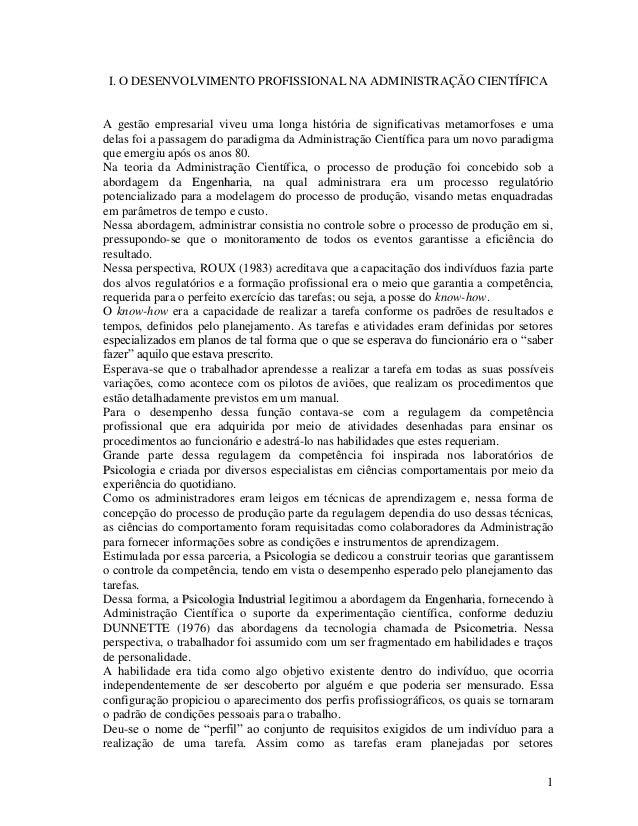 1 I. O DESENVOLVIMENTO PROFISSIONAL NA ADMINISTRAÇÃO CIENTÍFICA A gestão empresarial viveu uma longa história de significa...