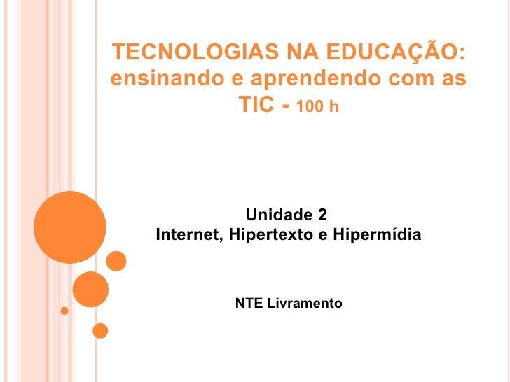 TECNOLOGIAS NA EDUCAÇÃO: ensinando e aprendendo com as TIC -  100 h Unidade 2  Internet, Hipertexto e Hipermídia NTE Livra...