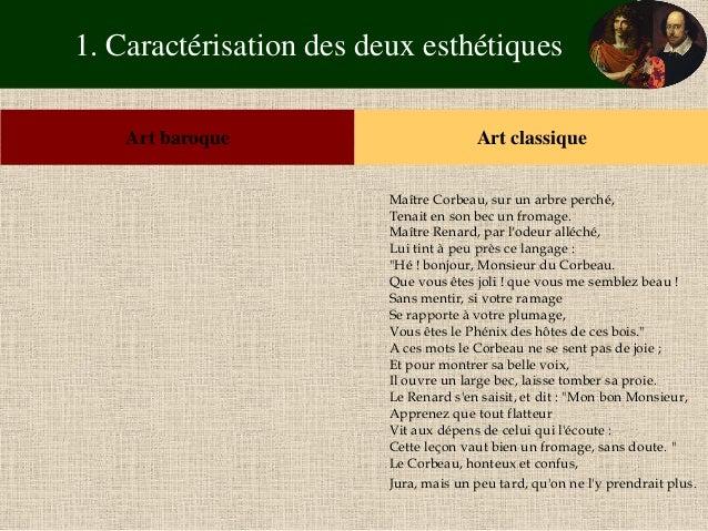1. Caractérisation des deux esthétiques  Art baroque  Art classique  Maître Corbeau, sur un arbre perché, Tenait en son be...