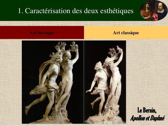 1. Caractérisation des deux esthétiques  Art baroque  Art classique  Le Bernin,  Apollon et Daphné