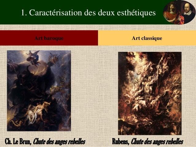 1. Caractérisation des deux esthétiques  Art baroque  Art classique  Ch. Le Brun, Chute des anges rebelles  Rubens, Chute ...