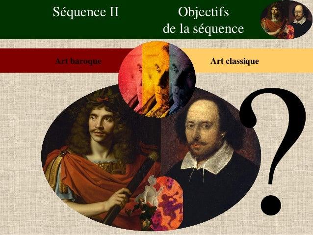 Séquence II Objectifs de la séquence  Art baroque  Art classique