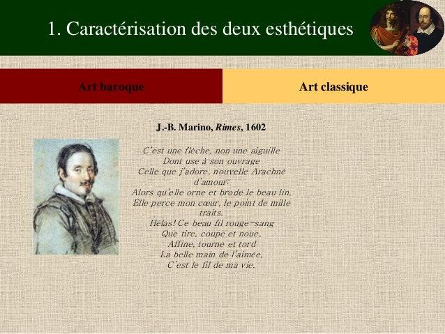 1. Caractérisation des deux esthétiques  Art baroque  Art classique  J.-B. Marino, Rimes, 1602  C'est une flèche, non une ...
