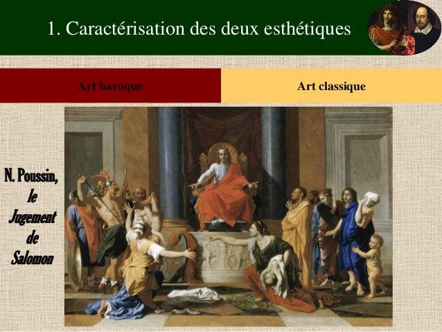 1. Caractérisation des deux esthétiques  Art baroque  Art classique  N. Poussin,  le Jugement de Salomon