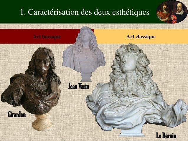 1. Caractérisation des deux esthétiques  Art baroque  Art classique  Le Bernin  Girardon  Jean Varin