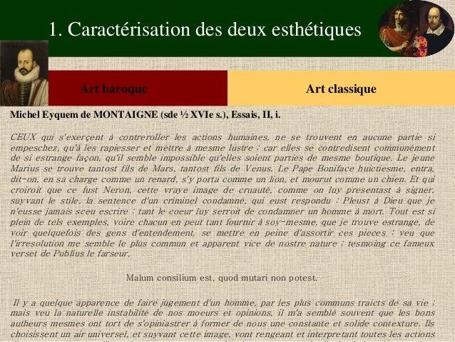 1. Caractérisation des deux esthétiques  Art baroque  Art classique  Michel Eyquem de MONTAIGNE (sde ½ XVIe s.), Essais, I...