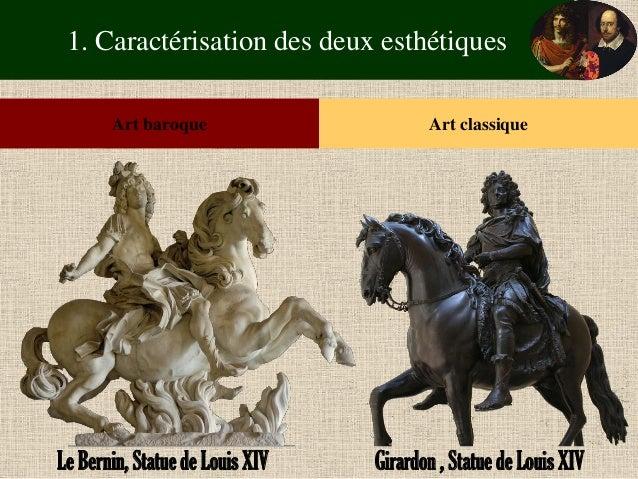 1. Caractérisation des deux esthétiques  Art baroque  Art classique  Le Bernin, Statue de Louis XIV  Girardon , Statue de ...