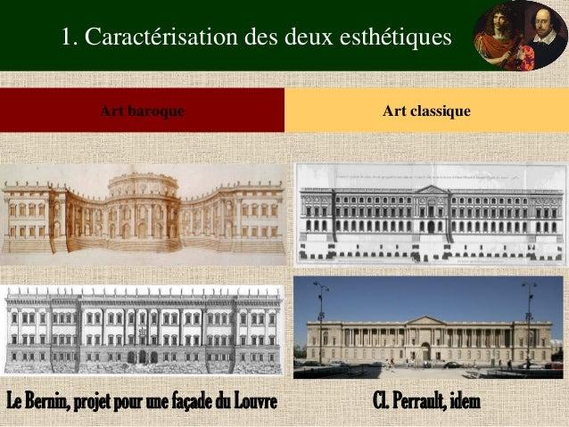 1. Caractérisation des deux esthétiques  Art baroque  Art classique  Le Bernin, projet pour une façade du Louvre  Cl. Perr...