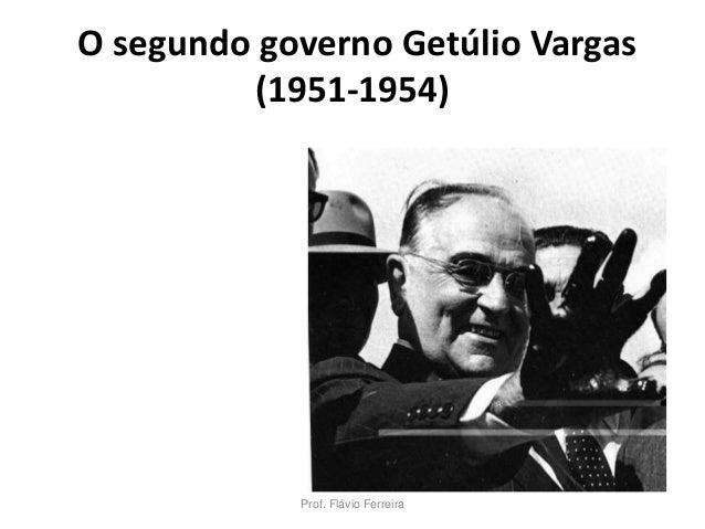 O segundo governo Getúlio Vargas (1951-1954) Prof. Flávio Ferreira