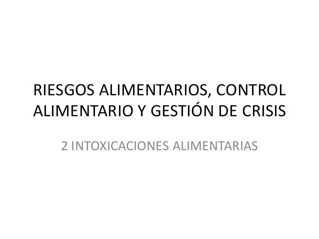 RIESGOS ALIMENTARIOS, CONTROL ALIMENTARIO Y GESTIÓN DE CRISIS 2 INTOXICACIONES ALIMENTARIAS