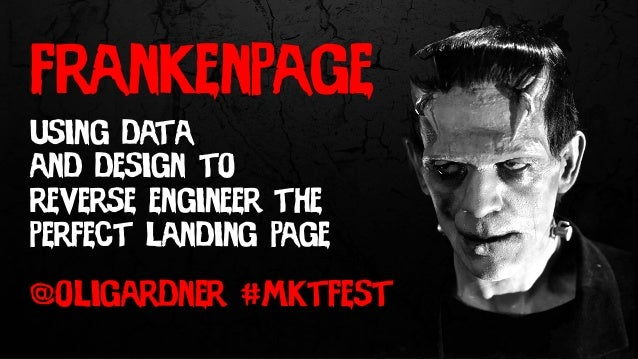using data and design to reverse engineer the perfect landing page frankenpage @oligardner #mktfest